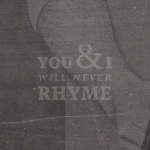 You And I Will Never Rhyme